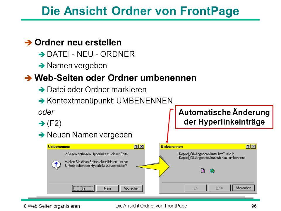 968 Web-Seiten organisierenDie Ansicht Ordner von FrontPage è Ordner neu erstellen è DATEI - NEU - ORDNER è Namen vergeben è Web-Seiten oder Ordner umbenennen è Datei oder Ordner markieren è Kontextmenüpunkt: UMBENENNEN oder  (F2) è Neuen Namen vergeben Automatische Änderung der Hyperlinkeinträge