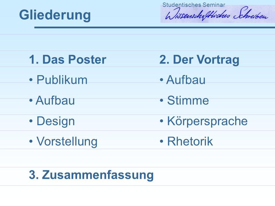 Gliederung Studentisches Seminar 1.Das Poster Publikum Aufbau Design Vorstellung 3.