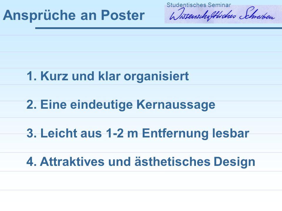 Ansprüche an Poster Studentisches Seminar 1.Kurz und klar organisiert 2.
