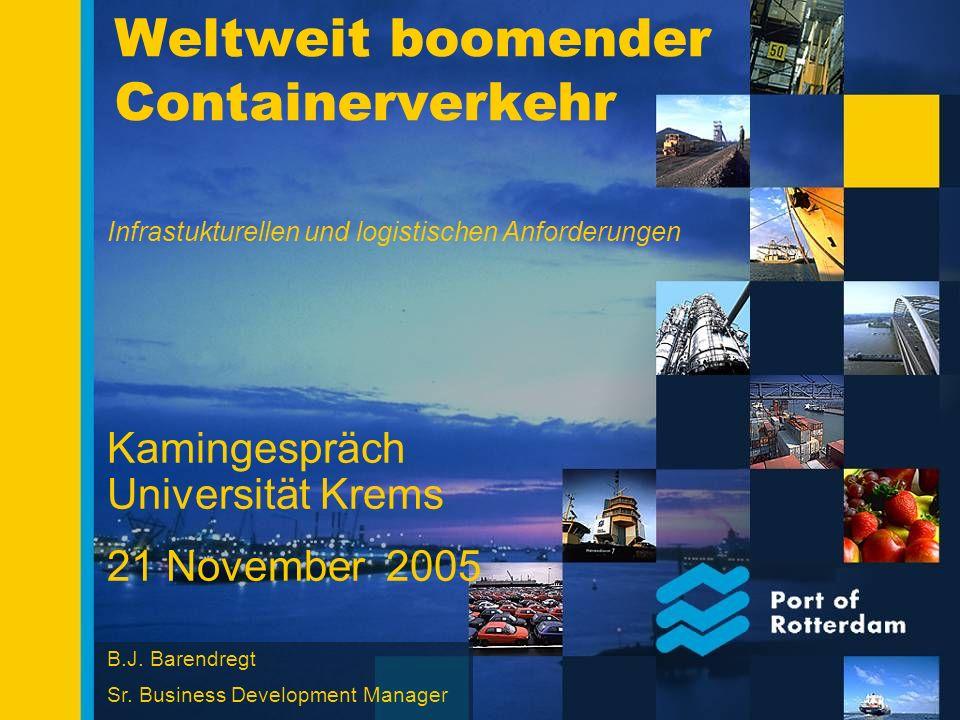 Weltweit boomender Containerverkehr Kamingespräch Universität Krems 21 November 2005 B.J. Barendregt Sr. Business Development Manager Infrastukturelle