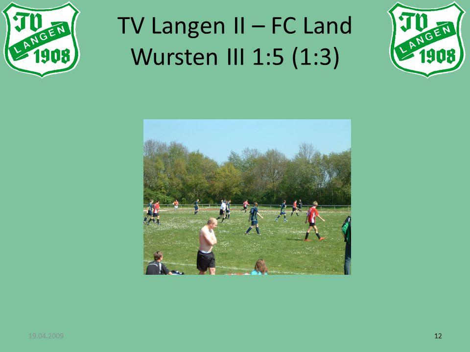 19.04.200912 TV Langen II – FC Land Wursten III 1:5 (1:3)