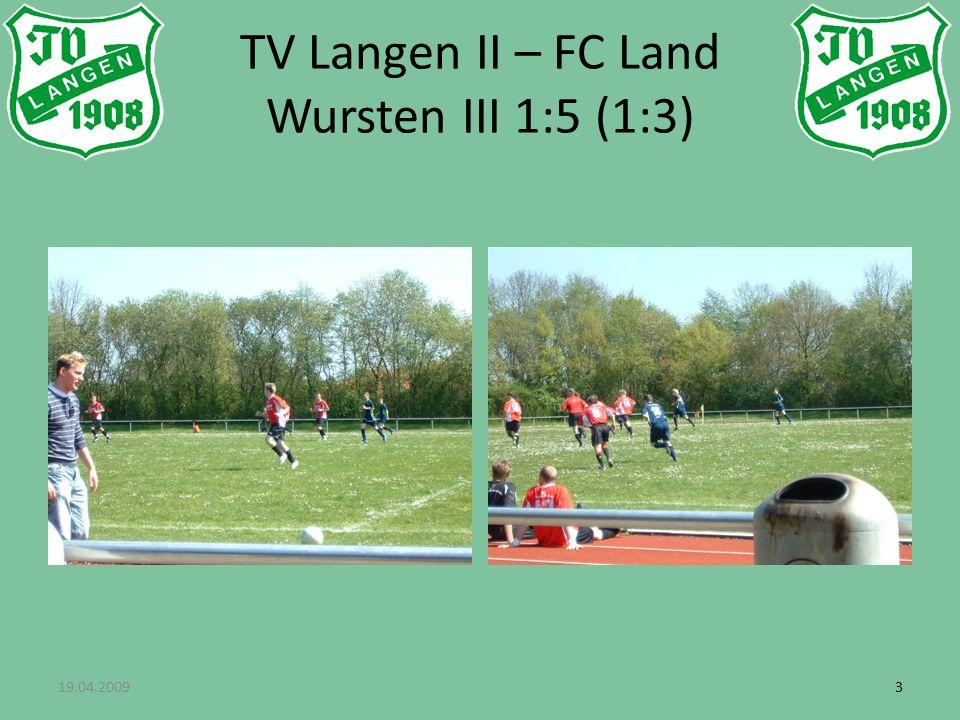 19.04.200944 TV Langen II – FC Land Wursten III 1:5 (1:3)