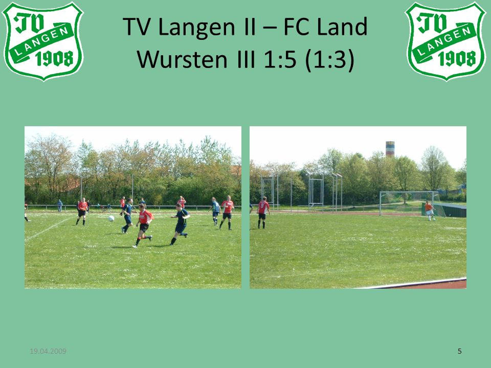 19.04.200955 TV Langen II – FC Land Wursten III 1:5 (1:3)