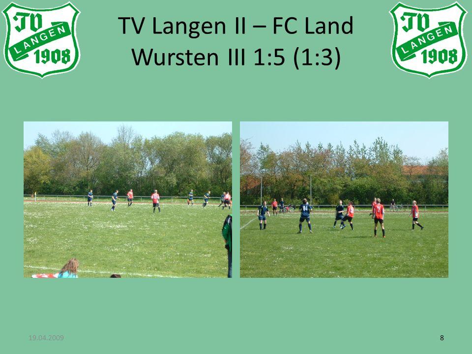 19.04.200999 TV Langen II – FC Land Wursten III 1:5 (1:3)