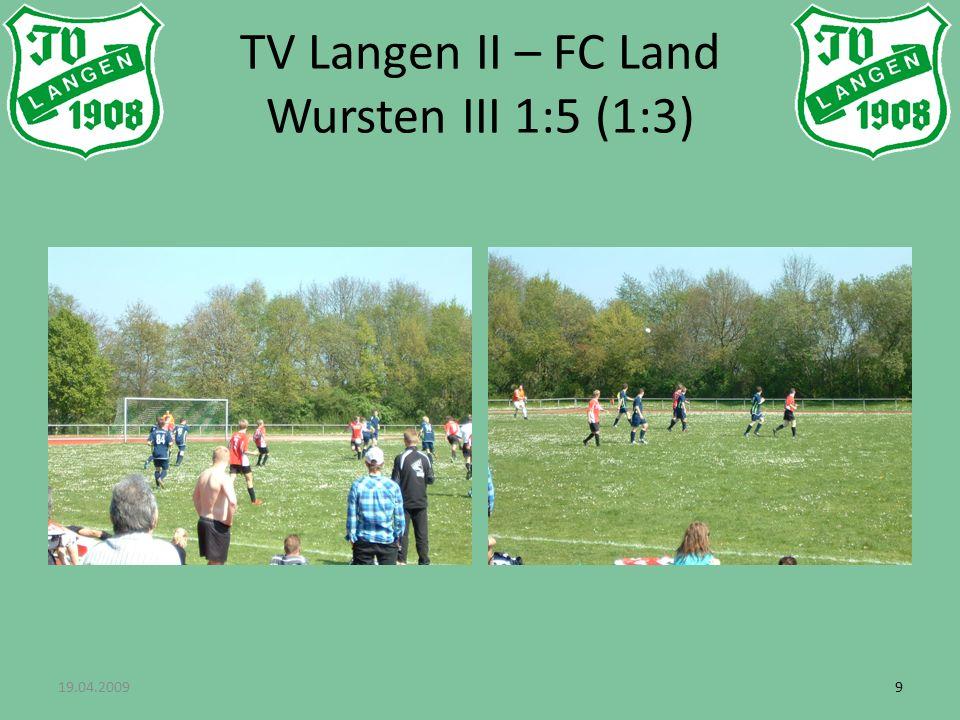 19.04.200910 TV Langen II – FC Land Wursten III 1:5 (1:3)