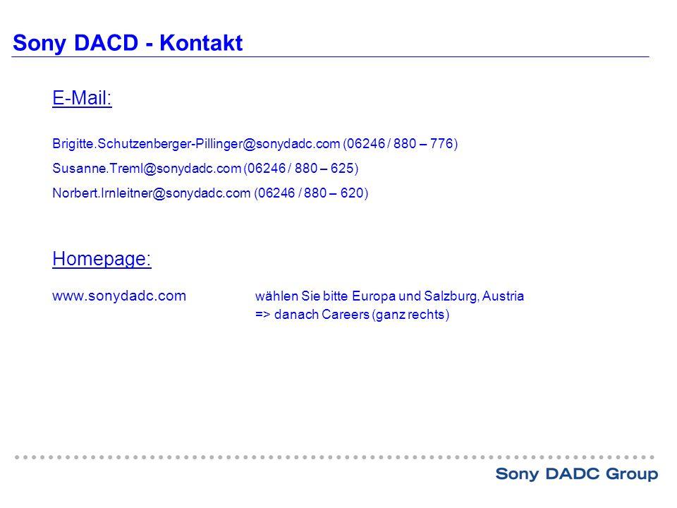 Sony DACD - Kontakt E-Mail: Brigitte.Schutzenberger-Pillinger@sonydadc.com (06246 / 880 – 776) Susanne.Treml@sonydadc.com (06246 / 880 – 625) Norbert.Irnleitner@sonydadc.com (06246 / 880 – 620) Homepage: www.sonydadc.com wählen Sie bitte Europa und Salzburg, Austria => danach Careers (ganz rechts)
