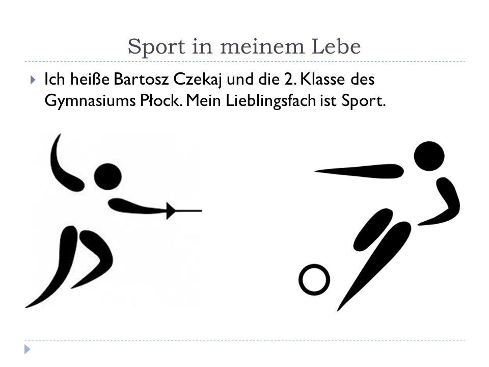 Sport in meinem Lebe  Ich heiße Bartosz Czekaj und die 2. Klasse des Gymnasiums Płock. Mein Lieblingsfach ist Sport.