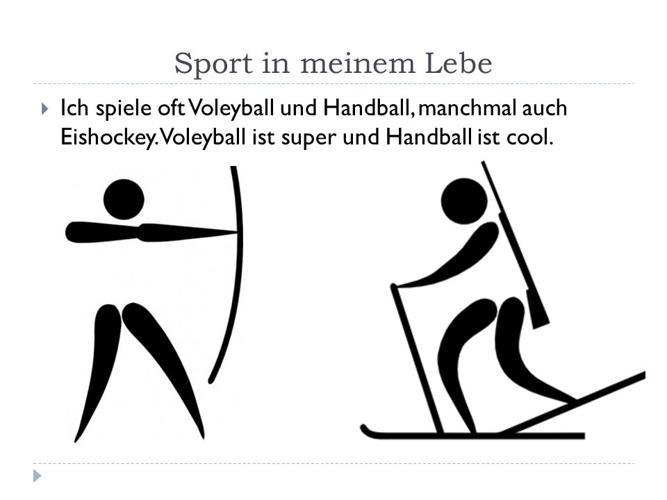 Sport in meinem Lebe  Ich spiele oft Voleyball und Handball, manchmal auch Eishockey. Voleyball ist super und Handball ist cool.