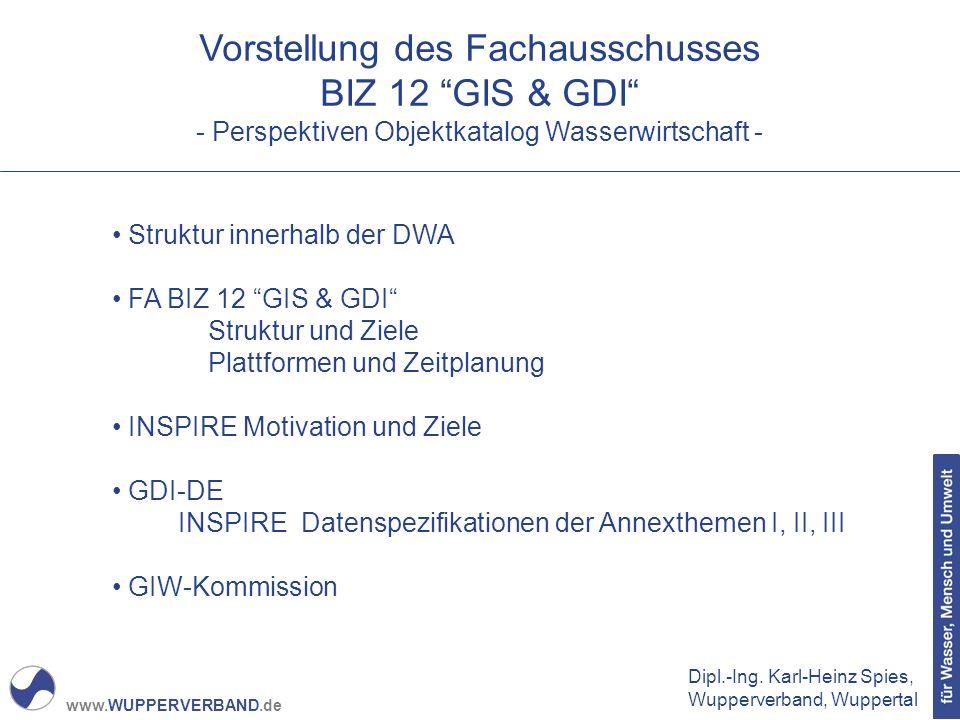 """www.WUPPERVERBAND.de Vorstellung des Fachausschusses BIZ 12 """"GIS & GDI"""" - Perspektiven Objektkatalog Wasserwirtschaft - Struktur innerhalb der DWA FA"""