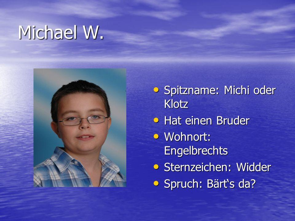 Michael W. Spitzname: Michi oder Klotz Spitzname: Michi oder Klotz Hat einen Bruder Hat einen Bruder Wohnort: Engelbrechts Wohnort: Engelbrechts Stern