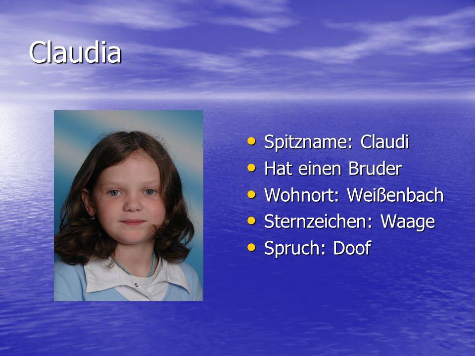 Claudia Spitzname: Claudi Spitzname: Claudi Hat einen Bruder Hat einen Bruder Wohnort: Weißenbach Wohnort: Weißenbach Sternzeichen: Waage Sternzeichen