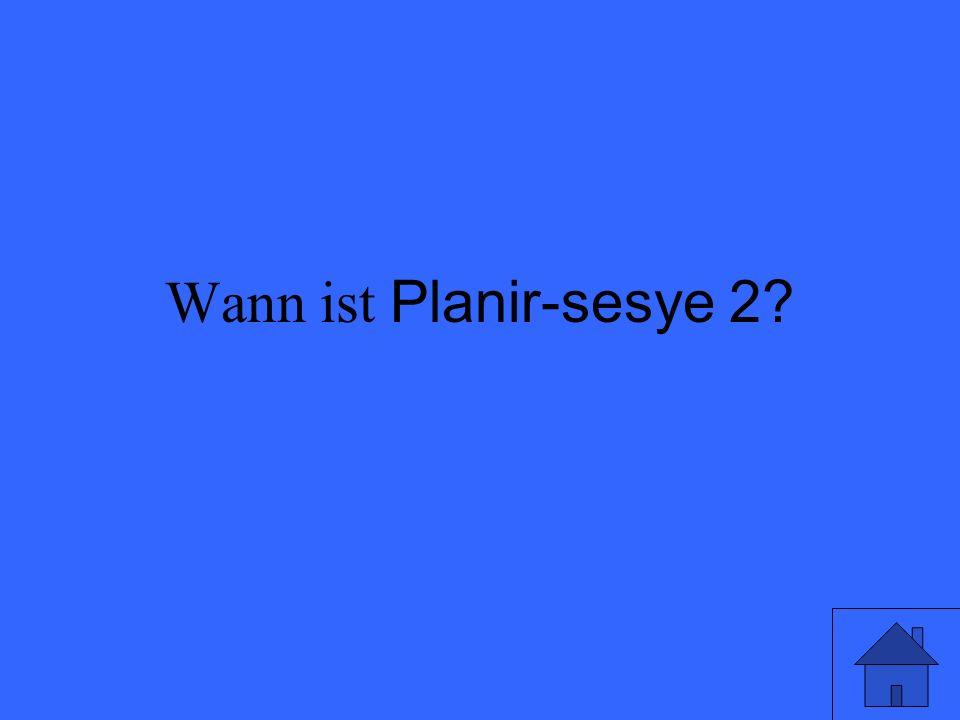 Wann ist Planir-sesye 2?