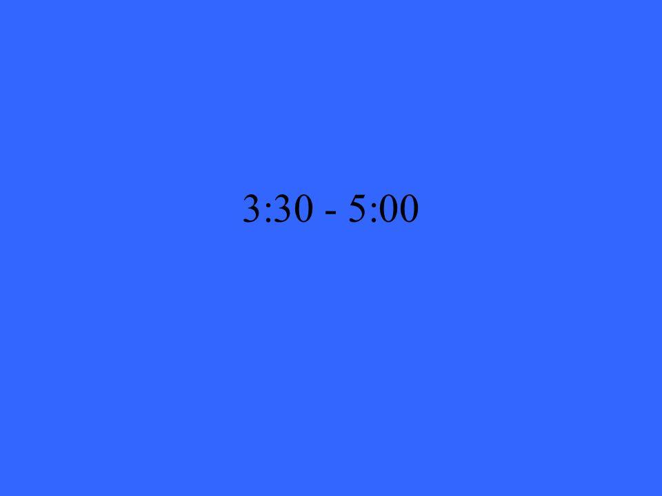 3:30 - 5:00