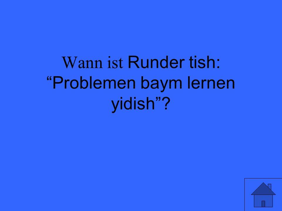 Wann ist Runder tish: Problemen baym lernen yidish ?