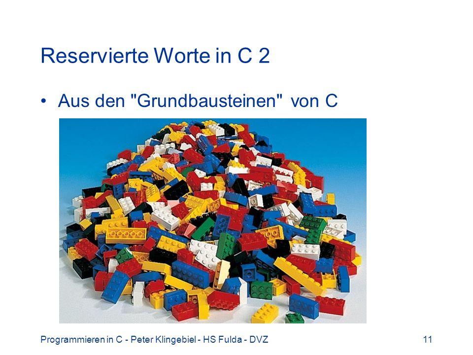 Programmieren in C - Peter Klingebiel - HS Fulda - DVZ12 Reservierte Worte in C 3  werden Programme ...