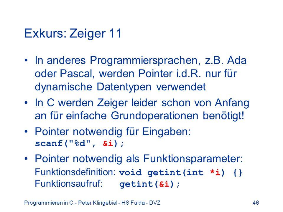 Programmieren in C - Peter Klingebiel - HS Fulda - DVZ47 Noch ein Exkurs: Ein-/Ausgabe 1 Wdh: Aufbau eines C-Programms: #include int main(void) { int a, b, c; scanf( %d , &a); scanf( %d , &b); c = a * b; printf( c = %d\n , c); return(0); }