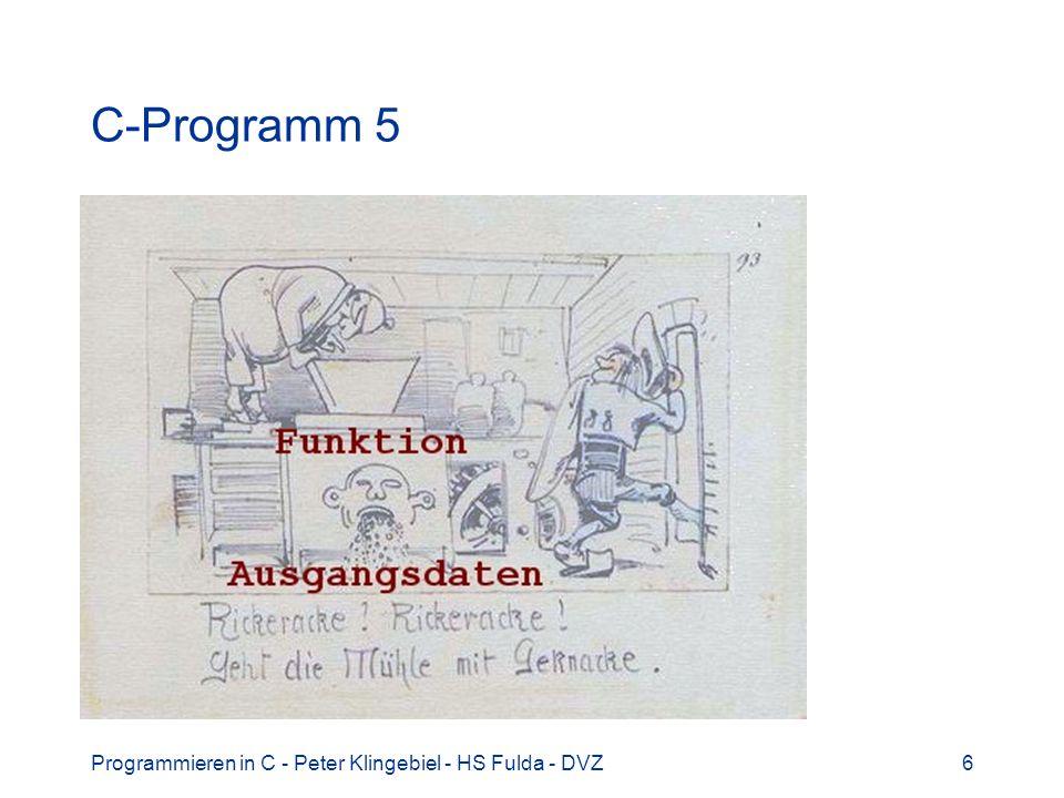 Programmieren in C - Peter Klingebiel - HS Fulda - DVZ7 C-Programm 6 Typischer Ablauf eines C-Programms
