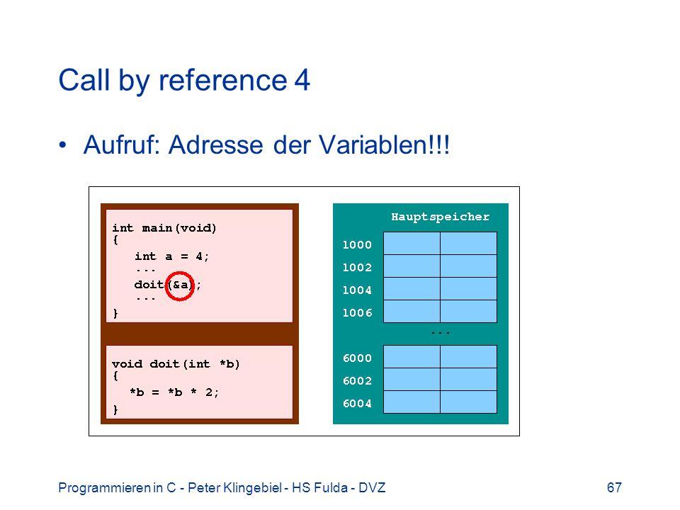 Programmieren in C - Peter Klingebiel - HS Fulda - DVZ68 Call by reference 5 In Funktion: Zeiger auf Variable!!!