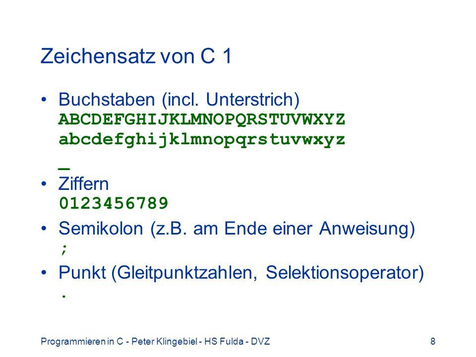 Programmieren in C - Peter Klingebiel - HS Fulda - DVZ9 Zeichensatz von C 2 Sonderzeichen (Operatoren, Satzzeichen) ( ) [ ] + - * / % ^ ~ & | = .