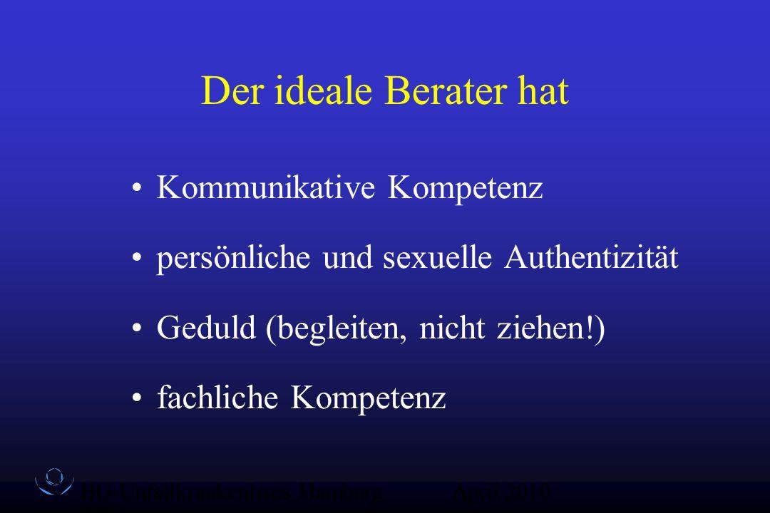 BG-Unfallkrankenhaus Hamburg QZ-Sex April 2010 Der ideale Berater hat Kommunikative Kompetenz persönliche und sexuelle Authentizität Geduld (begleiten
