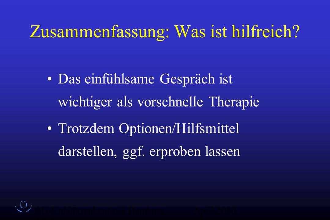 BG-Unfallkrankenhaus Hamburg QZ-Sex April 2010 Zusammenfassung: Was ist hilfreich? Das einfühlsame Gespräch ist wichtiger als vorschnelle Therapie Tro