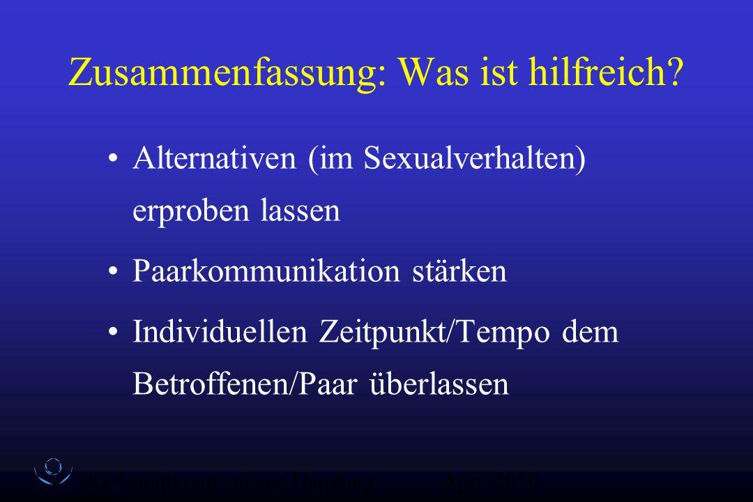 BG-Unfallkrankenhaus Hamburg QZ-Sex April 2010 Zusammenfassung: Was ist hilfreich? Alternativen (im Sexualverhalten) erproben lassen Paarkommunikation