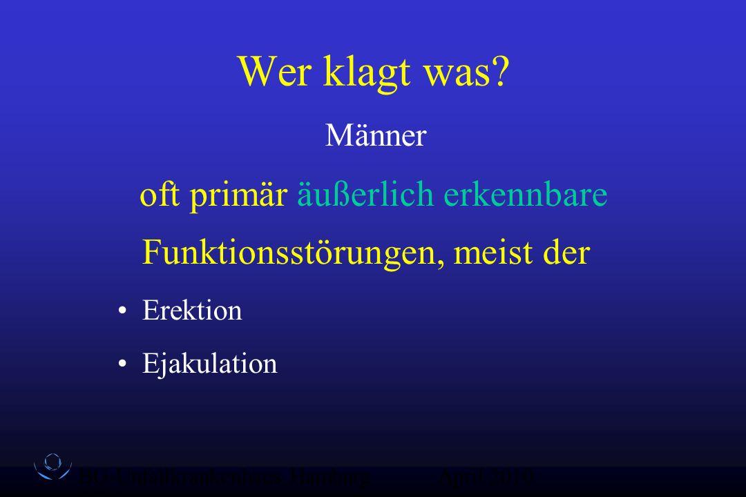 BG-Unfallkrankenhaus Hamburg QZ-Sex April 2010 Wer klagt was? Männer oft primär äußerlich erkennbare Funktionsstörungen, meist der Erektion Ejakulatio