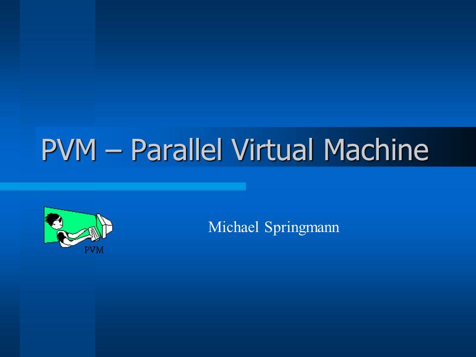 PVM Eigenschaften Aufbau von Hypercomputern / Beowulf-Cluster verteilte Ressourcen als virtueller Rechner einfache Installation und Konfiguration leichte Programmeerstellung durch Bibliothek für Message-Passing-Funktionen Heterogenität auf Applikations-, Maschinen- und Netzwerk-Ebene möglich Anforderungen dementsprechend niedrig