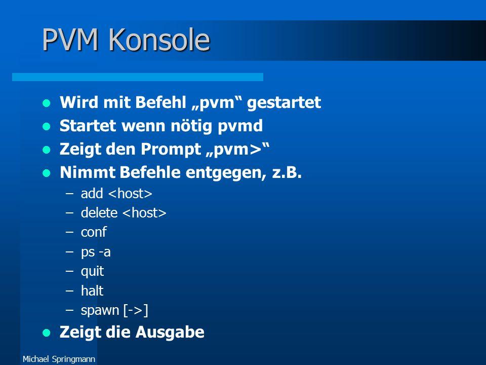 """Michael Springmann PVM Hostfile Optionen Befehl """"add startet neuen Dämon auf Optionen können direkt oder in """"hostfile angegeben werden –lo=userid –so=pw –dx=Pfad zu pvmd –ep=Pfad zu Anwendungen –sp=relative Leistung im Cluster min."""
