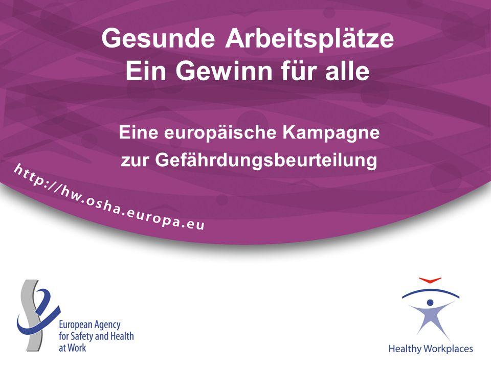 Gesunde Arbeitsplätze Ein Gewinn für alle Eine europäische Kampagne zur Gefährdungsbeurteilung