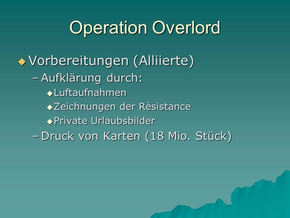 Operation Overlord  Vorbereitungen (Alliierte) –Aufklärung durch:  Luftaufnahmen  Zeichnungen der Résistance  Private Urlaubsbilder –Druck von Kar