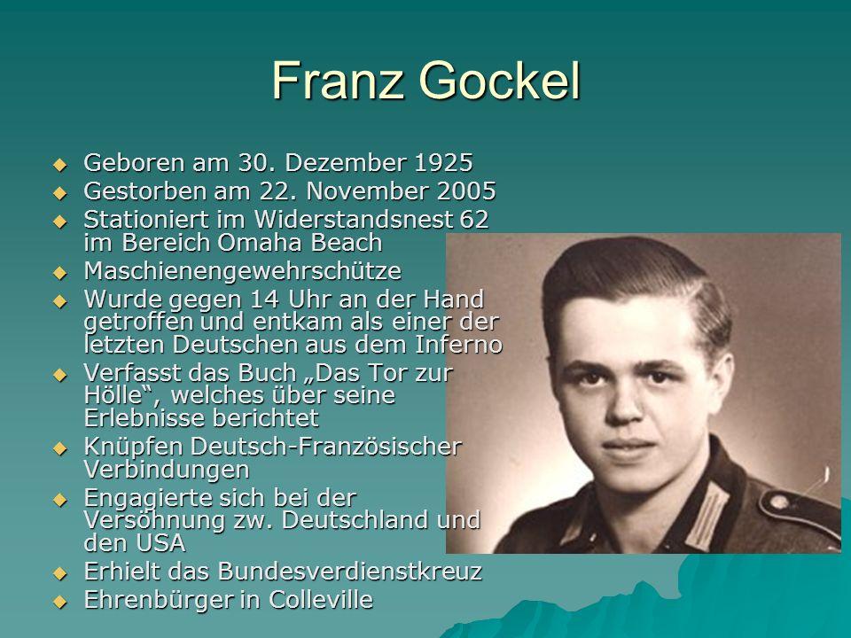 Franz Gockel  Geboren am 30. Dezember 1925  Gestorben am 22. November 2005  Stationiert im Widerstandsnest 62 im Bereich Omaha Beach  Maschienenge
