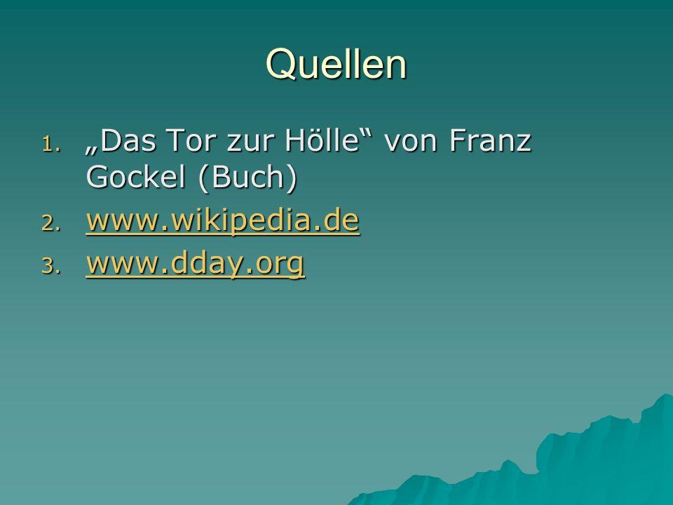 """Quellen 1. """"Das Tor zur Hölle"""" von Franz Gockel (Buch) 2. www.wikipedia.de www.wikipedia.de 3. www.dday.org www.dday.org"""