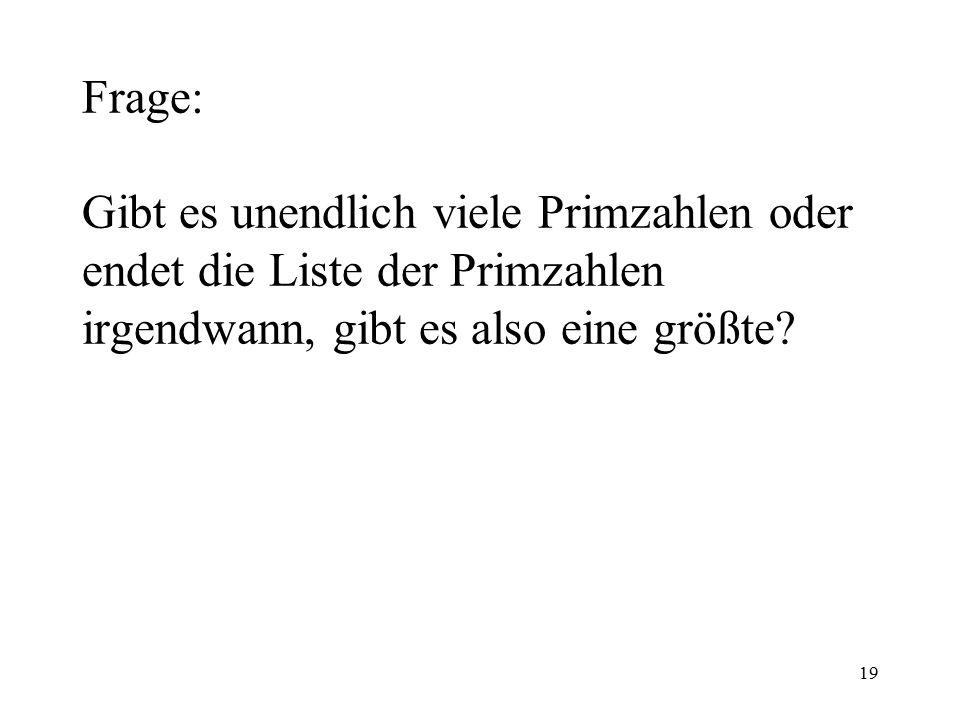 Frage: Gibt es unendlich viele Primzahlen oder endet die Liste der Primzahlen irgendwann, gibt es also eine größte.