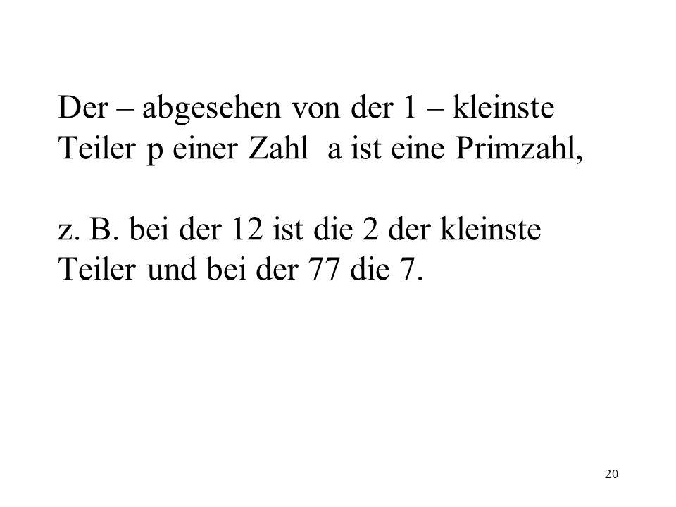 Der – abgesehen von der 1 – kleinste Teiler p einer Zahl a ist eine Primzahl, z.