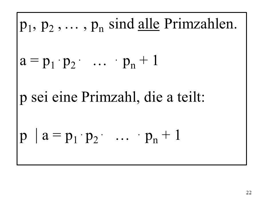 22 p 1, p 2, …, p n sind alle Primzahlen. a = p 1.