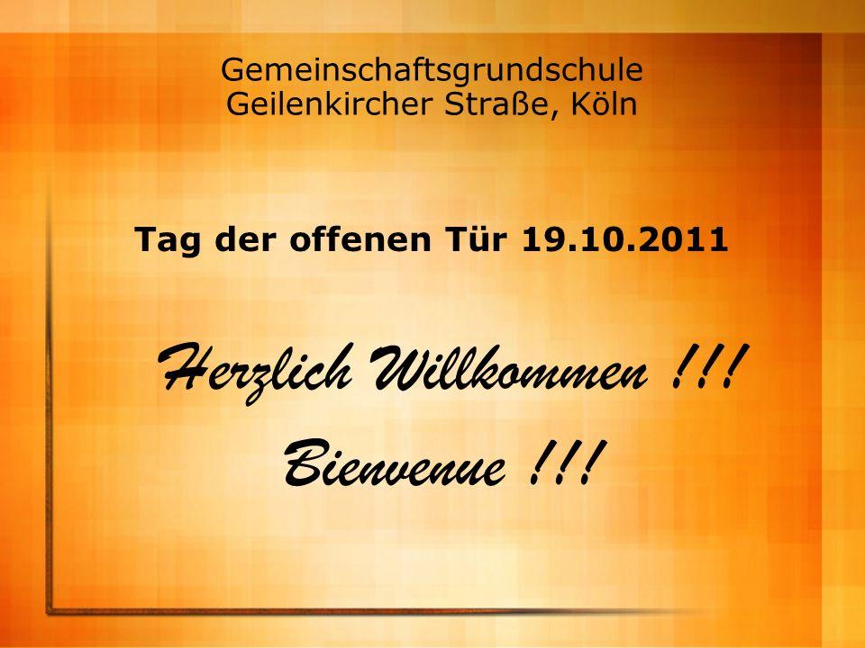 Gemeinschaftsgrundschule Geilenkircher Straße, Köln Tag der offenen Tür 19.10.2011 Herzlich Willkommen !!! Bienvenue !!!