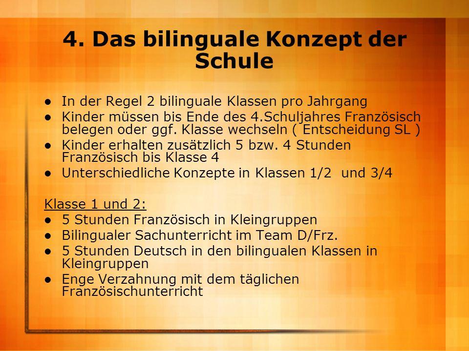 4. Das bilinguale Konzept der Schule In der Regel 2 bilinguale Klassen pro Jahrgang Kinder müssen bis Ende des 4.Schuljahres Französisch belegen oder