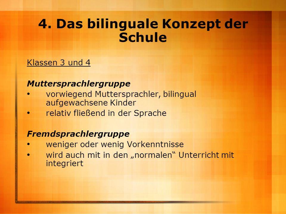 4. Das bilinguale Konzept der Schule Klassen 3 und 4 Muttersprachlergruppe vorwiegend Muttersprachler, bilingual aufgewachsene Kinder relativ fließend
