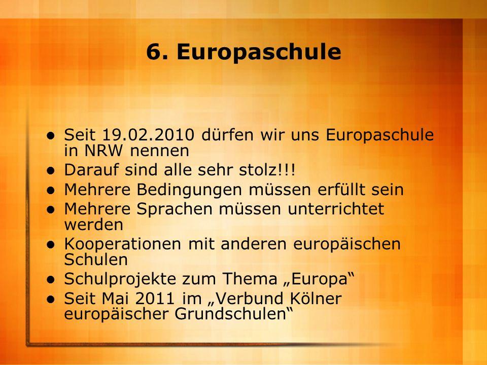 6. Europaschule Seit 19.02.2010 dürfen wir uns Europaschule in NRW nennen Darauf sind alle sehr stolz!!! Mehrere Bedingungen müssen erfüllt sein Mehre