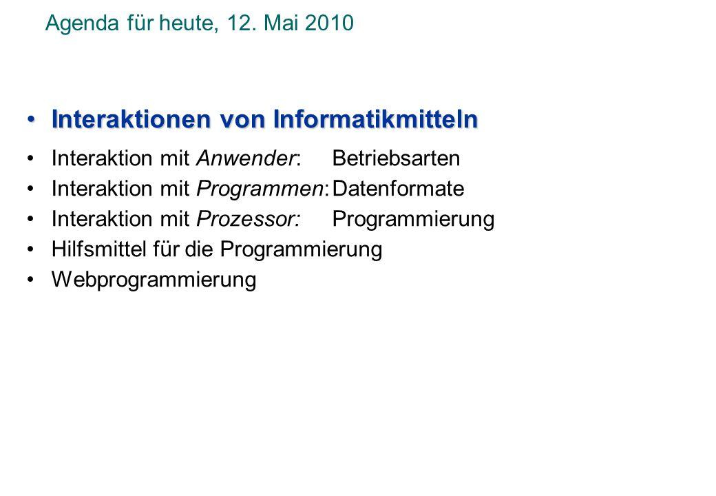 Agenda für heute, 12. Mai 2010 Interaktionen von InformatikmittelnInteraktionen von Informatikmitteln Interaktion mit Anwender: Betriebsarten Interakt
