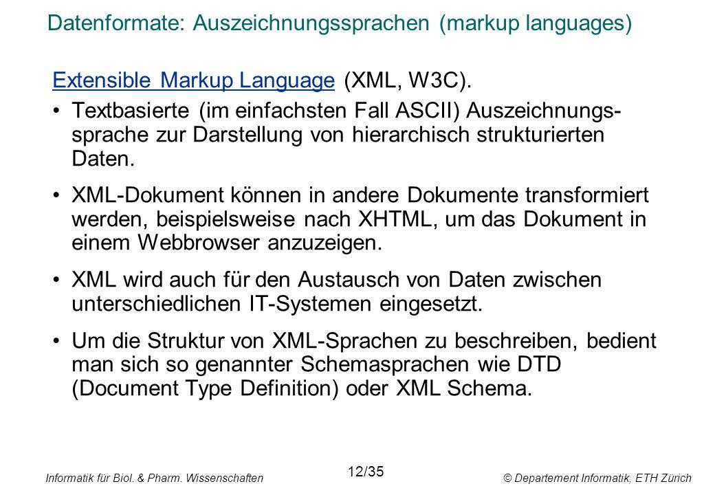 Informatik für Biol. & Pharm. Wissenschaften © Departement Informatik, ETH Zürich Datenformate: Auszeichnungssprachen (markup languages) Extensible Ma
