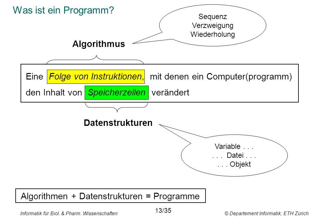 Informatik für Biol. & Pharm. Wissenschaften © Departement Informatik, ETH Zürich Was ist ein Programm? Eine Folge von Instruktionen, mit denen ein Co