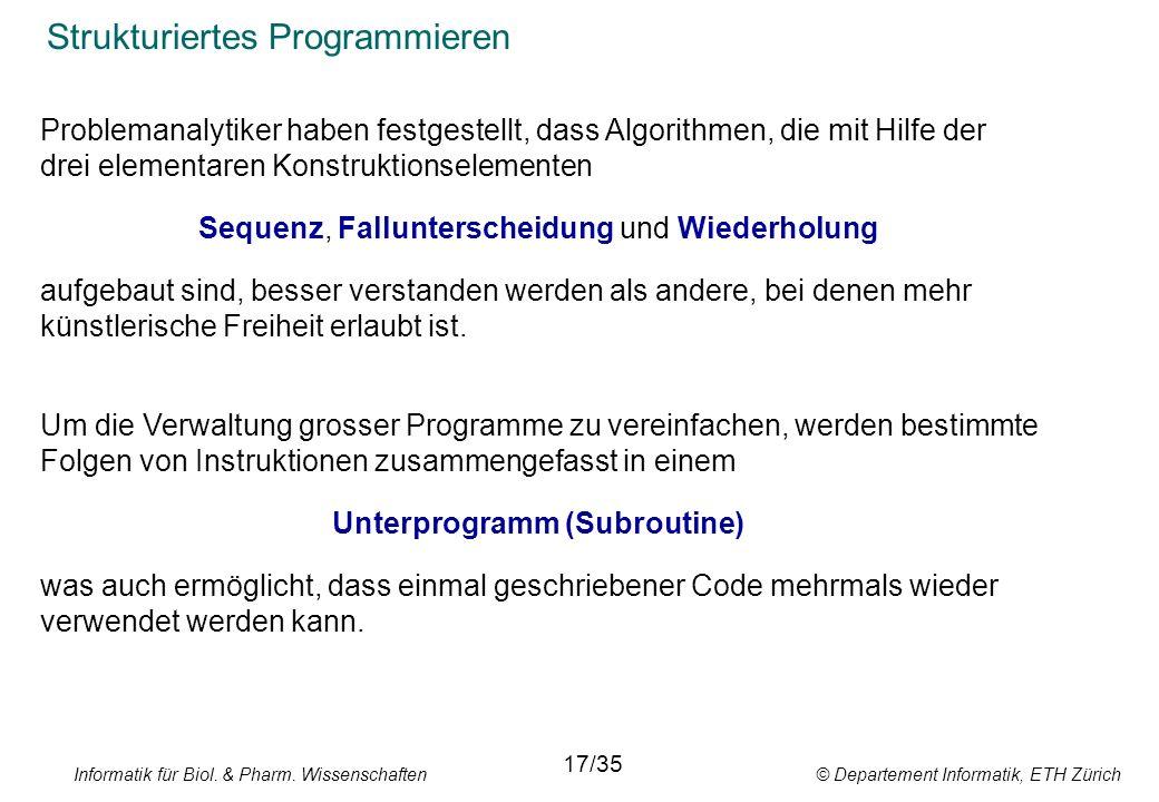 Informatik für Biol. & Pharm. Wissenschaften © Departement Informatik, ETH Zürich Strukturiertes Programmieren 17/35 Problemanalytiker haben festgeste