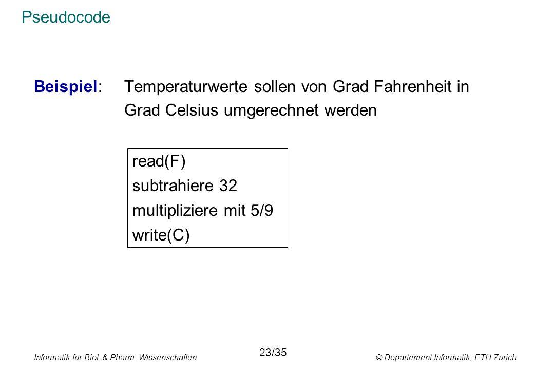 Informatik für Biol. & Pharm. Wissenschaften © Departement Informatik, ETH Zürich Pseudocode Beispiel: Temperaturwerte sollen von Grad Fahrenheit in G