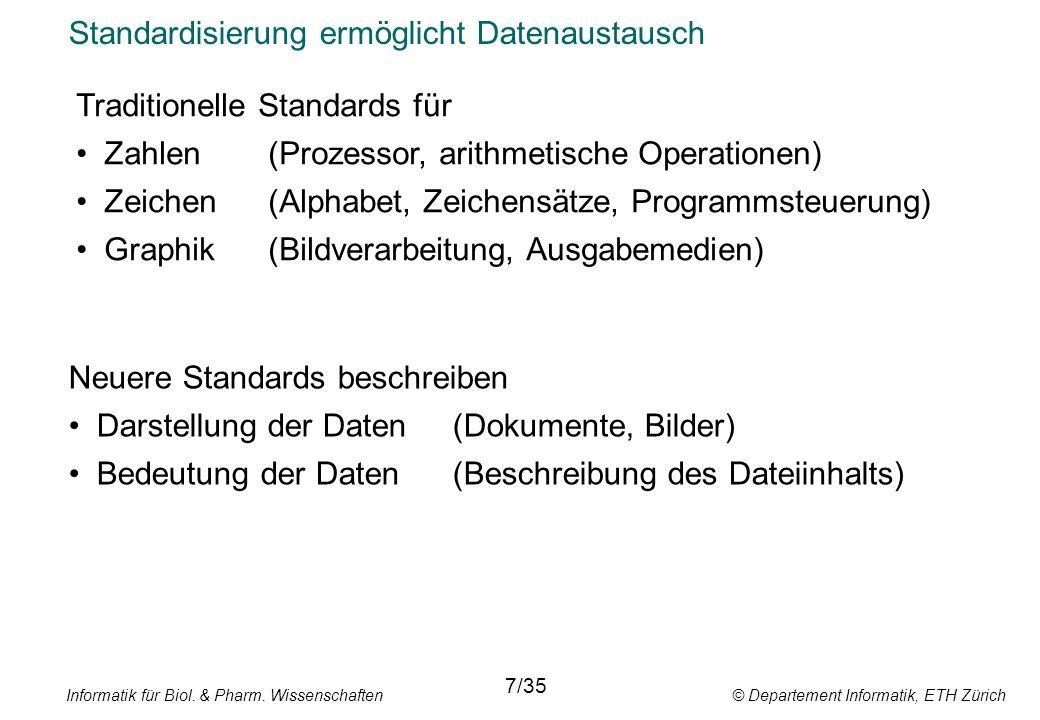 Informatik für Biol. & Pharm. Wissenschaften © Departement Informatik, ETH Zürich Standardisierung ermöglicht Datenaustausch 7/35 Traditionelle Standa