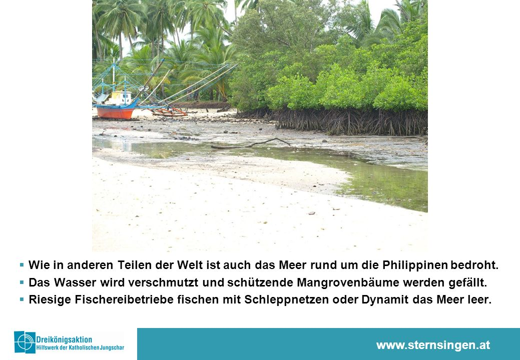 www.sternsingen.at  Wie in anderen Teilen der Welt ist auch das Meer rund um die Philippinen bedroht.
