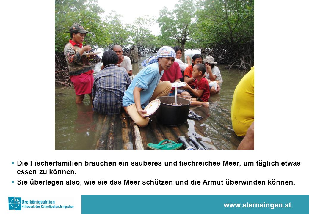 www.sternsingen.at  Die Fischer/innen können ihr Leben nur verbessern, wenn sie gut zusammenarbeiten.