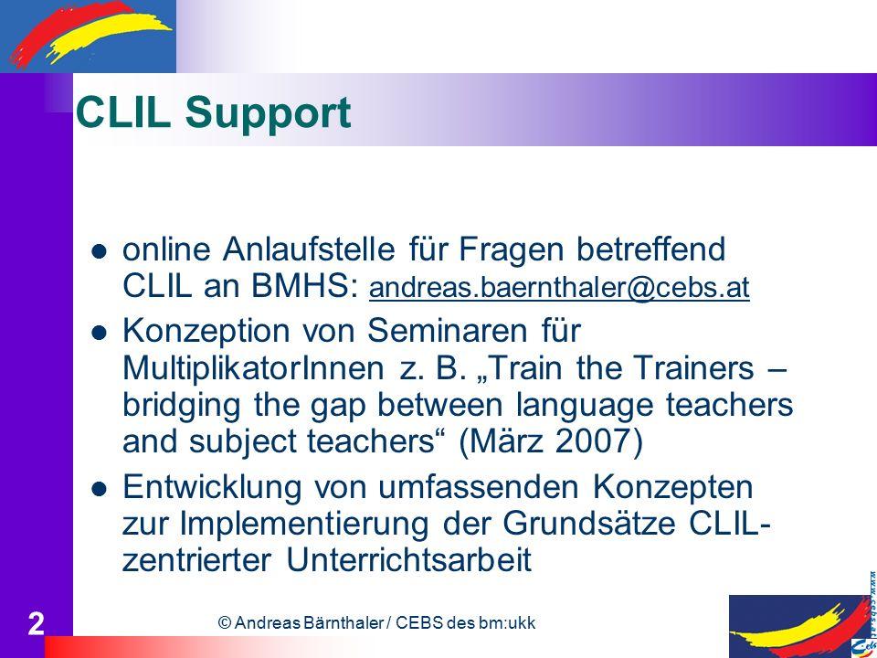 © Andreas Bärnthaler / CEBS des bm:ukk 2 CLIL Support online Anlaufstelle für Fragen betreffend CLIL an BMHS: andreas.baernthaler@cebs.at andreas.baer