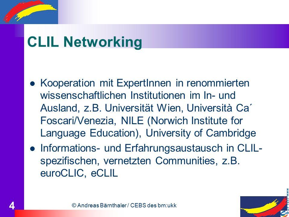 © Andreas Bärnthaler / CEBS des bm:ukk 4 CLIL Networking Kooperation mit ExpertInnen in renommierten wissenschaftlichen Institutionen im In- und Ausland, z.B.